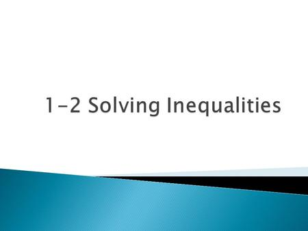  Solving inequalities follows the same procedures as solving equations.  There are a few special things to consider with inequalities: ◦ We need to.