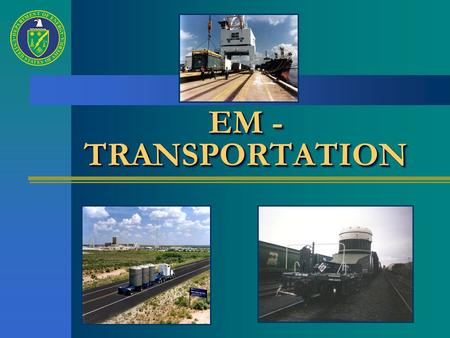 EM - TRANSPORTATION. EM Office of Transportation - Organization & Responsibilities Basis of Organization & Responsibilities Basis of Organization & Responsibilities.