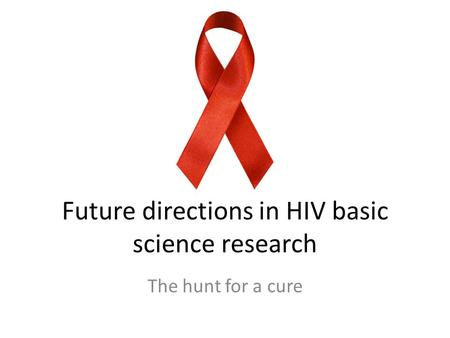 Future directions in HIV basic science research The hunt for a cure.
