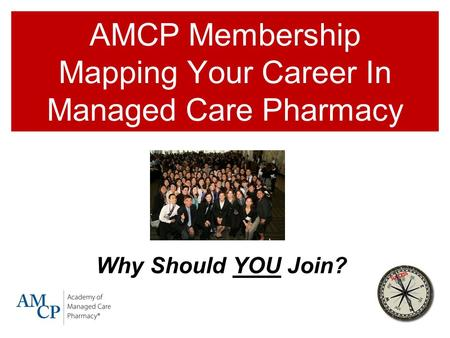AMCP Membership Mapping Your Career In Managed Care Pharmacy Why Should YOU Join?