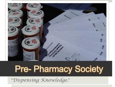 """Dispensing Knowledge."". What is Pharmacy?  Health profession that deals with the collection, preparation, and standardization of drugs  Combined form."