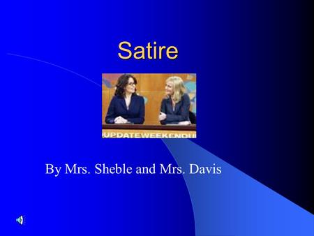 By Mrs. Sheble and Mrs. Davis Satire. Warm-up What is your favorite satirical movie/ television show/ skit/ song? (Hint: a satire ridicules or criticizes.
