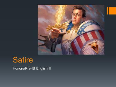 Satire Honors/Pre-IB English II. 4 Pre-Questions  What do we know about satire?  Does satire need to be funny?  What is the purpose of satire?  What.
