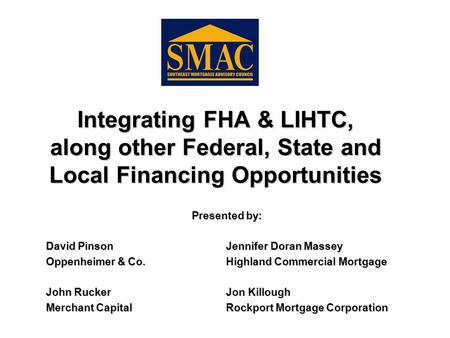 Integrating FHA & LIHTC, along other Federal, State and Local Financing Opportunities Presented by: David PinsonJennifer Doran Massey Oppenheimer & Co.Highland.