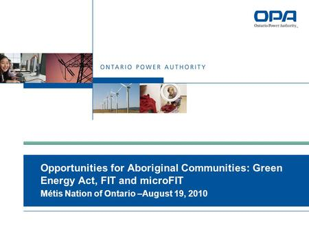 Opportunities for Aboriginal Communities: Green Energy Act, FIT and microFIT Métis Nation of Ontario –August 19, 2010.