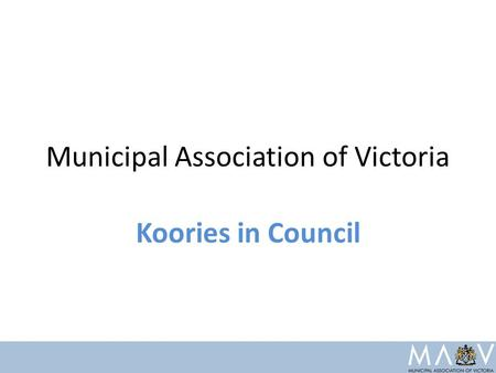 Municipal Association of Victoria Koories in Council.