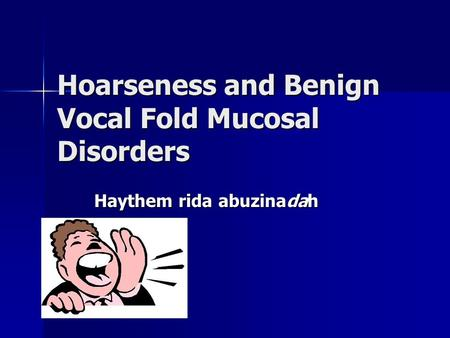Hoarseness and Benign Vocal Fold Mucosal Disorders
