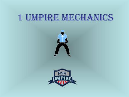 1 UMPIRE MECHANICS.