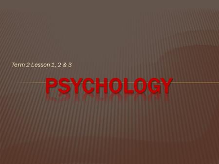 Term 2 Lesson 1, 2 & 3 Psychology.