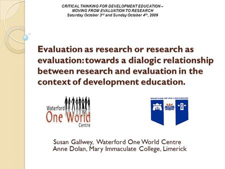 Evaluation as research or research as evaluation: towards a dialogic relationship between research and evaluation in the context of development education.