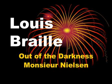 Louis Braille Out of the Darkness Monsieur Nielsen.