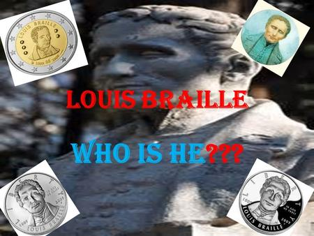 Louis braille Who is he???. Louis Braille Louis Braille was the inventor of Braille, a way to let blind people read by using small round bumps on paper.
