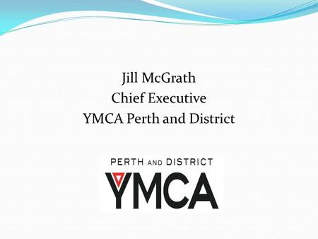 Jill McGrath Chief Executive YMCA Perth and District.