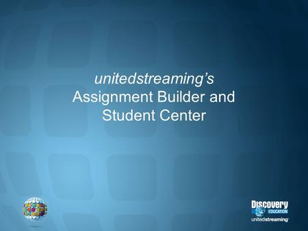 Unitedstreaming's Assignment Builder and Student Center.