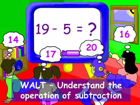 WALT – Understand the operation of subtraction 14 17 20 16.