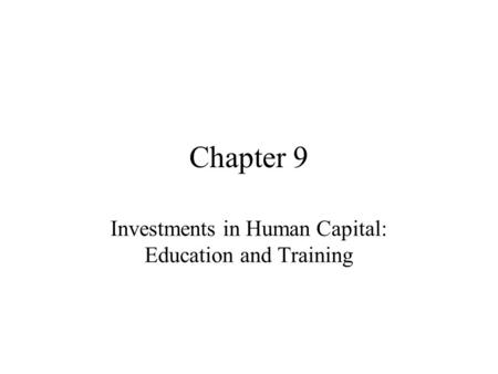 Investments in Human Capital: Education and Training