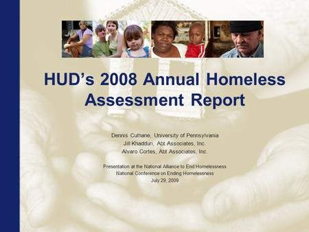 HUD's 2008 Annual Homeless Assessment Report Dennis Culhane, University of Pennsylvania Jill Khadduri, Abt Associates, Inc. Alvaro Cortes, Abt Associates,