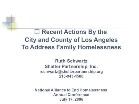 Recent Actions By the City and County of Los Angeles To Address Family Homelessness Ruth Schwartz Shelter Partnership, Inc.