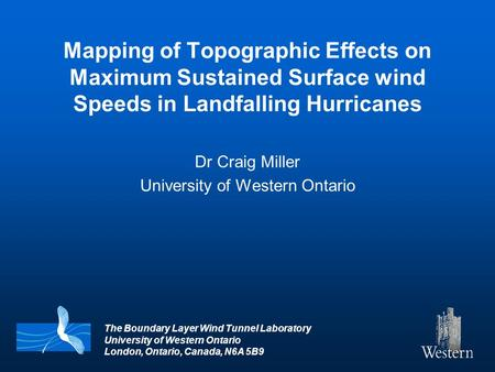 The Boundary Layer Wind Tunnel Laboratory University of Western Ontario London, Ontario, Canada, N6A 5B9 Mapping of Topographic Effects on Maximum Sustained.