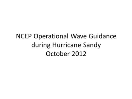 NCEP Operational Wave Guidance during Hurricane Sandy October 2012.