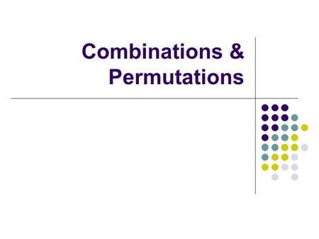 Combinations & Permutations. Essentials: Permutations & Combinations (So that's how we determine the number of possible samples!) Definitions: Permutation;