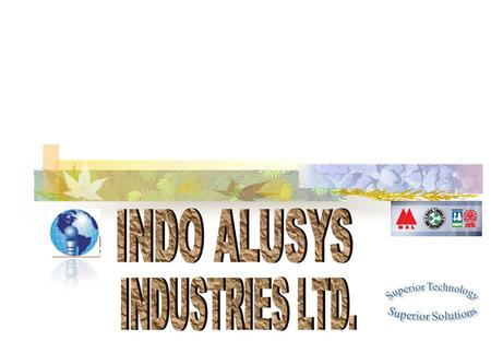 Fact Sheet  Leading manufacturer of Aluminum Extrusions and Aluminium Alloy Ingots.  Manufacturing facility is located on a 25-acre property in Bhiwadi,