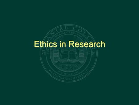 Ethics in Research. 1st and Foremost: The Hippocratic Oath.