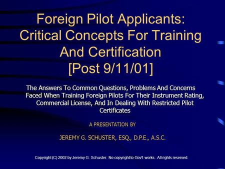 Copyright (C) 2002 by Jeremy G. Schuster. No copyright to Gov't works. All rights reserved. Foreign Pilot Applicants: Critical Concepts For Training And.
