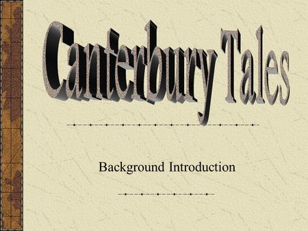 Background Introduction. The Journey Begins... Chaucer uses a religious pilgrimage to display all segments of medieval England. The Canterbury Tales begins.
