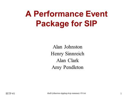 IETF-61 draft-johnston-sipping-rtcp-summary-04.txt 1 A Performance Event Package for SIP Alan Johnston Henry Sinnreich Alan Clark Amy Pendleton.