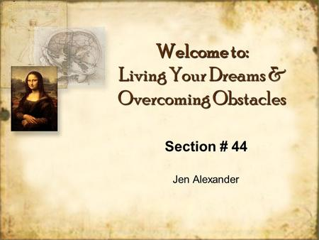Welcome to: Living Your Dreams & Overcoming Obstacles Section # 44 Jen Alexander Section # 44 Jen Alexander.