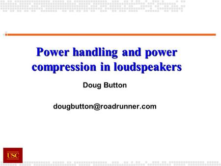 Power handling and power compression in loudspeakers Doug Button
