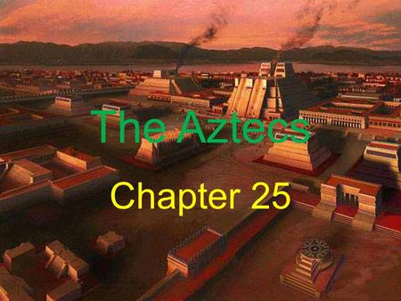 The Aztecs Chapter 25. 25.1 Intro When did their empire peak? Aztec civilization peaked b/t 1428 and 1519. What sign did they receive telling them where.