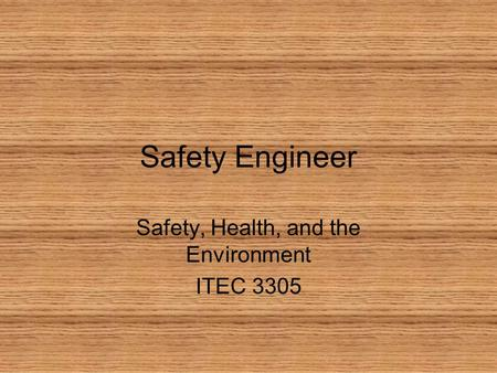 Safety Engineer Safety, Health, and the Environment ITEC 3305.