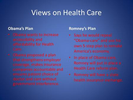 Views on Health Care Obama's Plan Obama wants to increase accessibility and affordability for Health Care. Obama proposed a plan that strengthens employer.