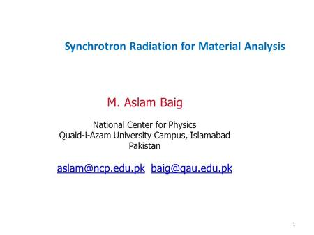 1 M. Aslam Baig National Center for Physics Quaid-i-Azam University Campus, Islamabad Pakistan