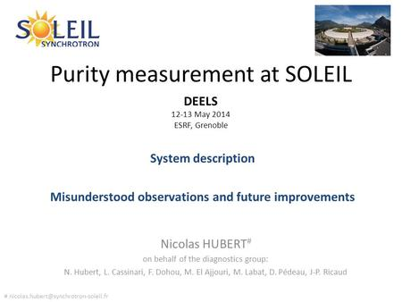 Purity measurement at SOLEIL Nicolas HUBERT # on behalf of the diagnostics group: N. Hubert, L. Cassinari, F. Dohou, M. El Ajjouri, M. Labat, D. Pédeau,