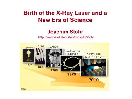 Birth of the X-Ray Laser and a New Era of Science Joachim Stohr