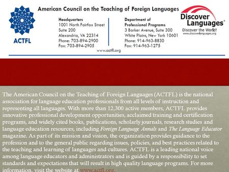The American Council on the Teaching of Foreign Languages (ACTFL) is the national association for language education professionals from all levels of instruction.