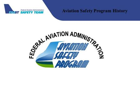 Aviation Safety Program History. 1966 Total accidents:5,712 Fatal Accidents:573 Total Fatalities:1,515.