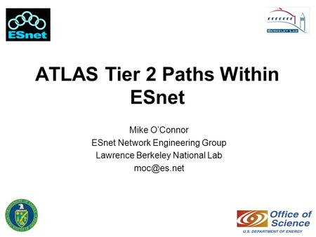 ATLAS Tier 2 Paths Within ESnet Mike O'Connor ESnet Network Engineering Group Lawrence Berkeley National Lab
