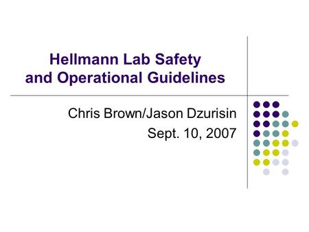 Hellmann Lab Safety and Operational Guidelines Chris Brown/Jason Dzurisin Sept. 10, 2007.