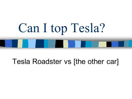 Can I top Tesla? Tesla Roadster vs [the other car]