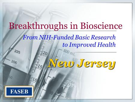 Breakthroughs in Bioscience From NIH-Funded Basic Research to Improved Health New Jersey.