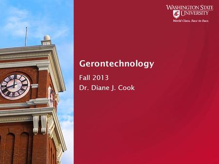 Gerontechnology Fall 2013 Dr. Diane J. Cook. Programmatic Issues Introductions Class time and location o 9:00 – 10:25 o EME 130 Next Tuesday  Smart apartment.