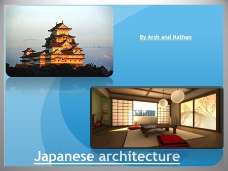 Japanese architecture By Arsh and Nathan. Japanese Castles Were used as Fortresses Were built to guard strategic and important sites There used to be.