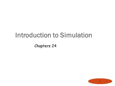 1 Introduction to Simulation Chapters 24. Overview Simulation: Key Questions Introduction to Simulation Common Mistakes in Simulation Other Causes of.