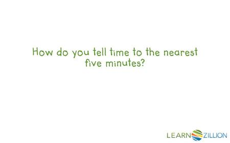 How do you tell time to the nearest five minutes?.