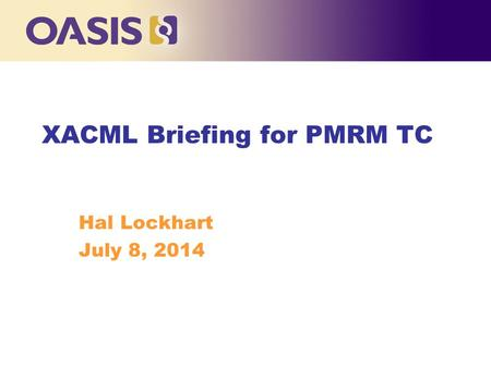XACML Briefing for PMRM TC Hal Lockhart July 8, 2014.