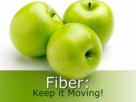 Fiber: Keep it Moving!. Fiber! Also Known As: Roughage Bulk Crude fiber :